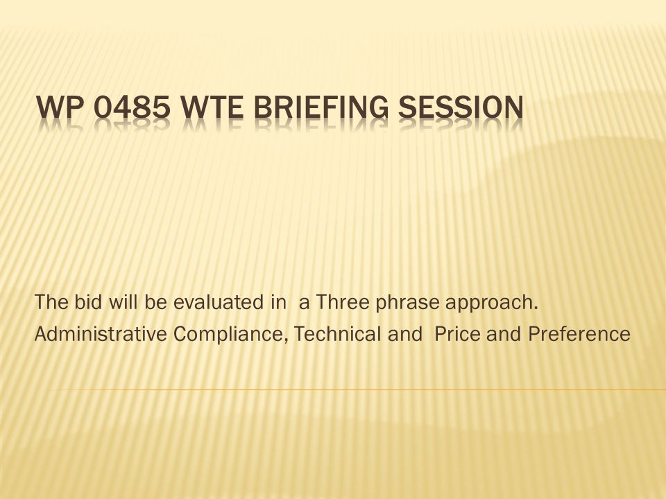 The bid will be evaluated in a Three phrase approach. Administrative Compliance, Technical and Price and Preference
