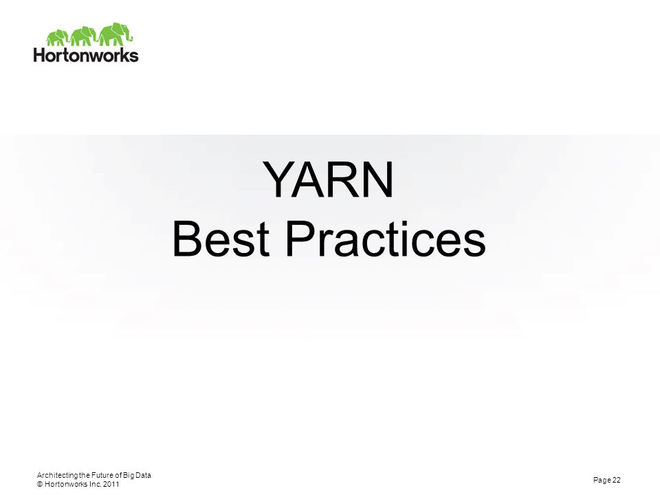© Hortonworks Inc. 2011 YARN Best Practices Architecting the Future of Big Data Page 22