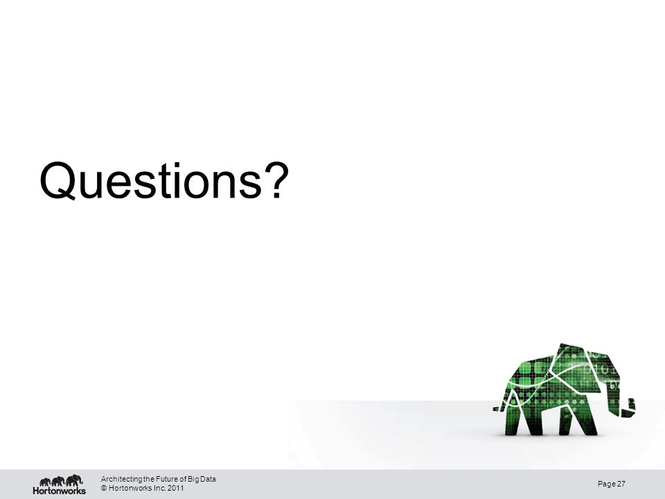 © Hortonworks Inc. 2011 Questions? Architecting the Future of Big Data Page 27