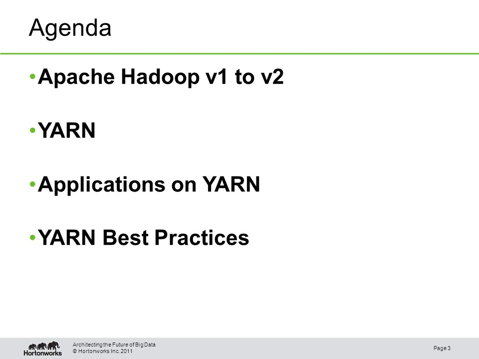 © Hortonworks Inc. 2011 Agenda Apache Hadoop v1 to v2 YARN Applications on YARN YARN Best Practices Page 3 Architecting the Future of Big Data