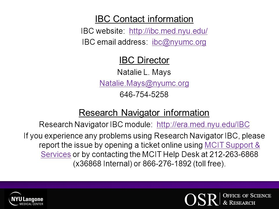O FFICE OF S CIENCE & R ESEARCH OSR Text Slide Title IBC Contact information IBC website: http://ibc.med.nyu.edu/http://ibc.med.nyu.edu/ IBC email add