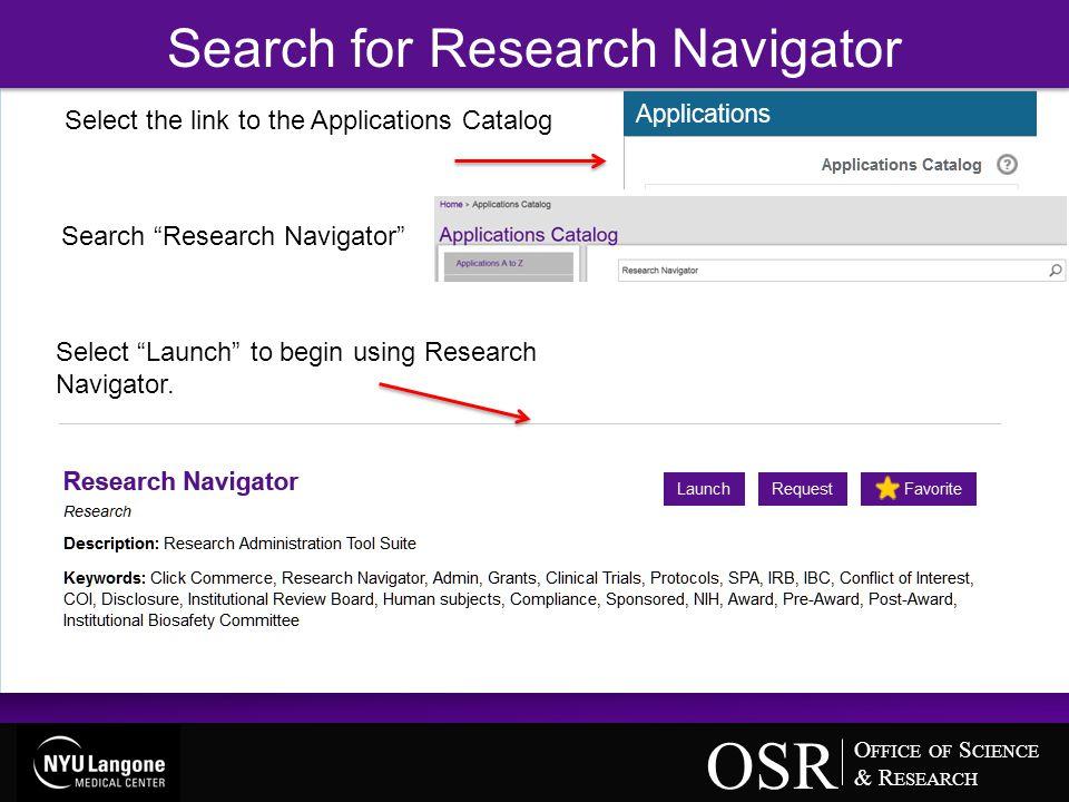 O FFICE OF S CIENCE & R ESEARCH OSR Log on to Research Navigator via @NYULMC http://www.nyuonsitehealth.org/