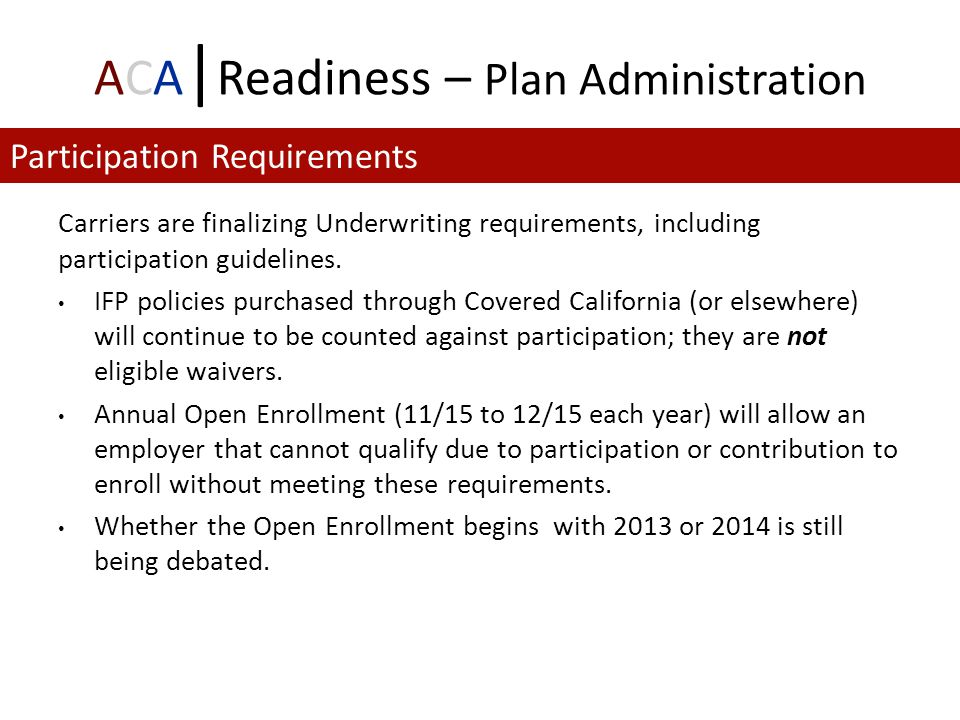 ACA | Readiness – Plan Administration Carriers are finalizing Underwriting requirements, including participation guidelines.