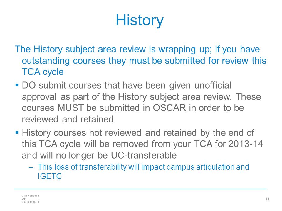 11 History The History subject area review is wrapping up; if you have outstanding courses they must be submitted for review this TCA cycle  DO submit courses that have been given unofficial approval as part of the History subject area review.