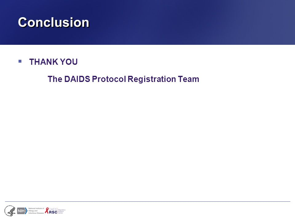 Conclusion  THANK YOU The DAIDS Protocol Registration Team