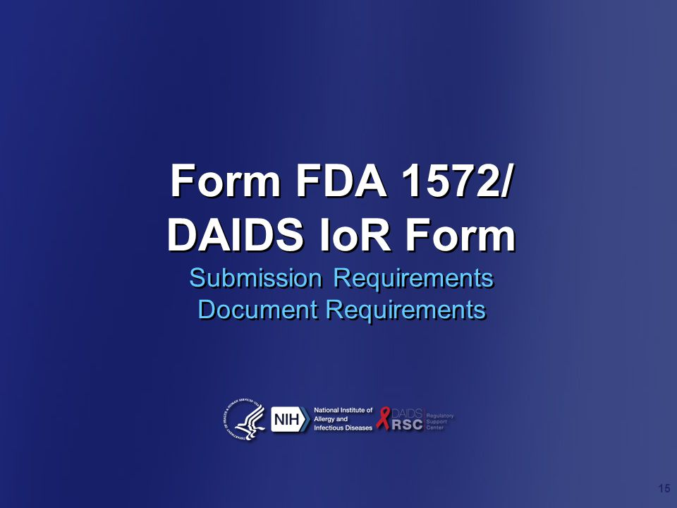 Form FDA 1572/ DAIDS IoR Form Submission Requirements Document Requirements 15