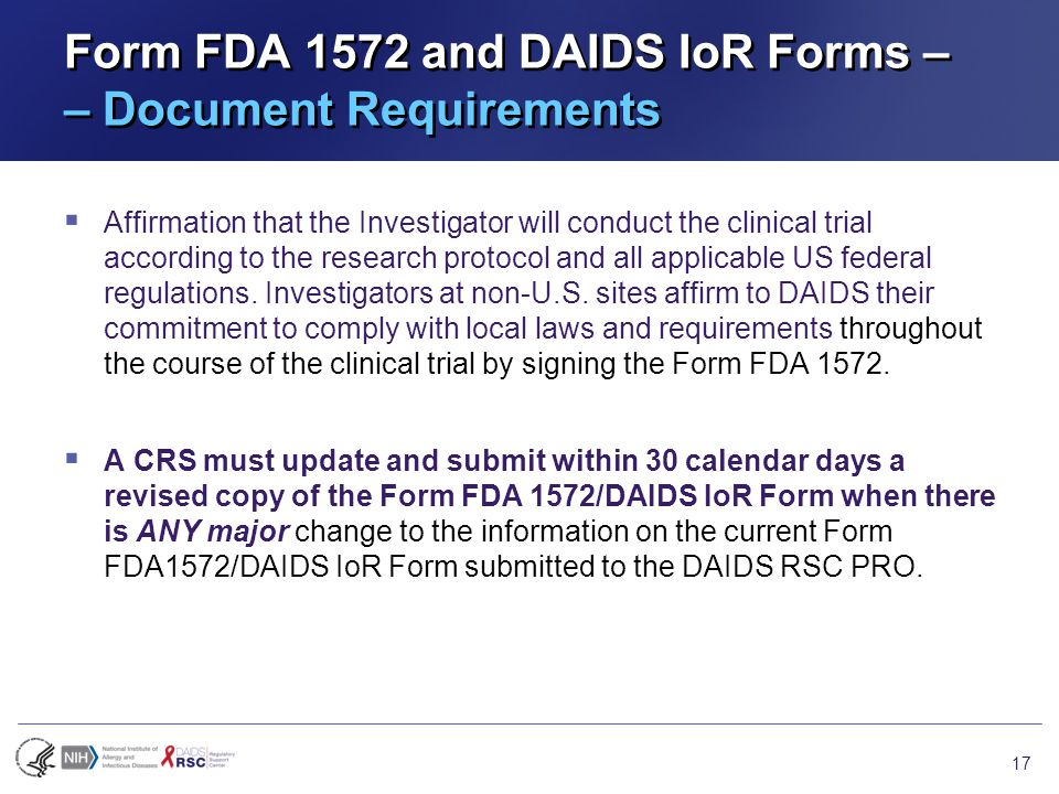 Form FDA 1572 and DAIDS IoR Forms – – Document Requirements  Affirmation that the Investigator will conduct the clinical trial according to the research protocol and all applicable US federal regulations.