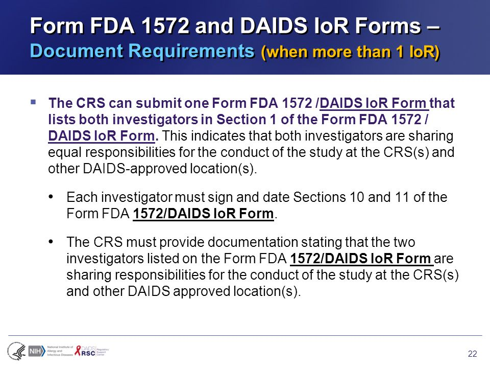 Form FDA 1572 and DAIDS IoR Forms – Document Requirements (when more than 1 IoR)  The CRS can submit one Form FDA 1572 /DAIDS IoR Form that lists both investigators in Section 1 of the Form FDA 1572 / DAIDS IoR Form.