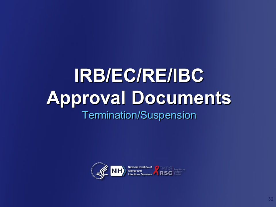 IRB/EC/RE/IBC Approval Documents Termination/Suspension 32