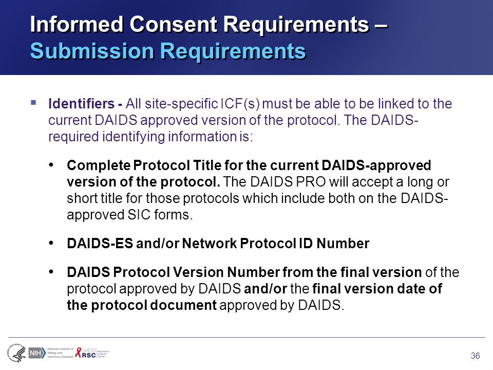 Informed Consent Requirements – Submission Requirements  Identifiers - All site-specific ICF(s) must be able to be linked to the current DAIDS approved version of the protocol.