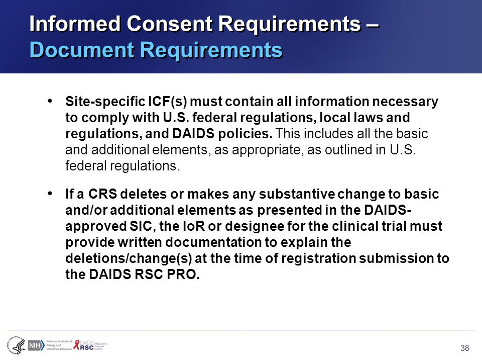 Informed Consent Requirements – Document Requirements Site-specific ICF(s) must contain all information necessary to comply with U.S.