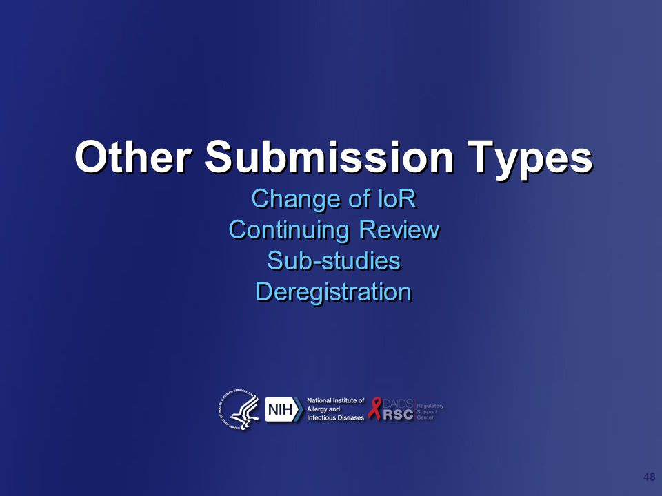 Other Submission Types Change of IoR Continuing Review Sub-studies Deregistration 48