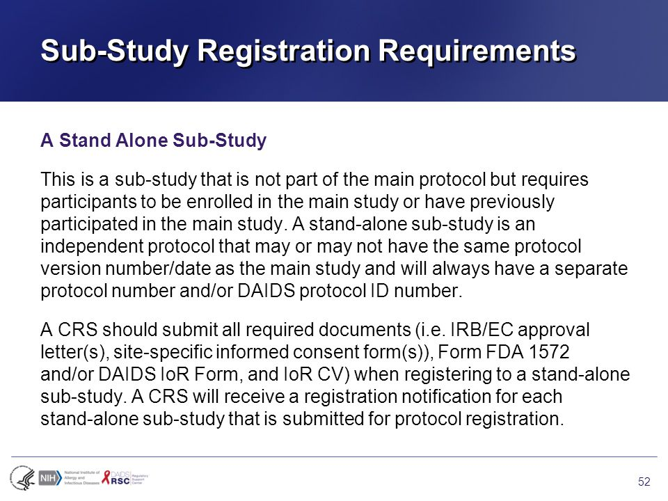 Sub-Study Registration Requirements A Stand Alone Sub-Study This is a sub-study that is not part of the main protocol but requires participants to be enrolled in the main study or have previously participated in the main study.