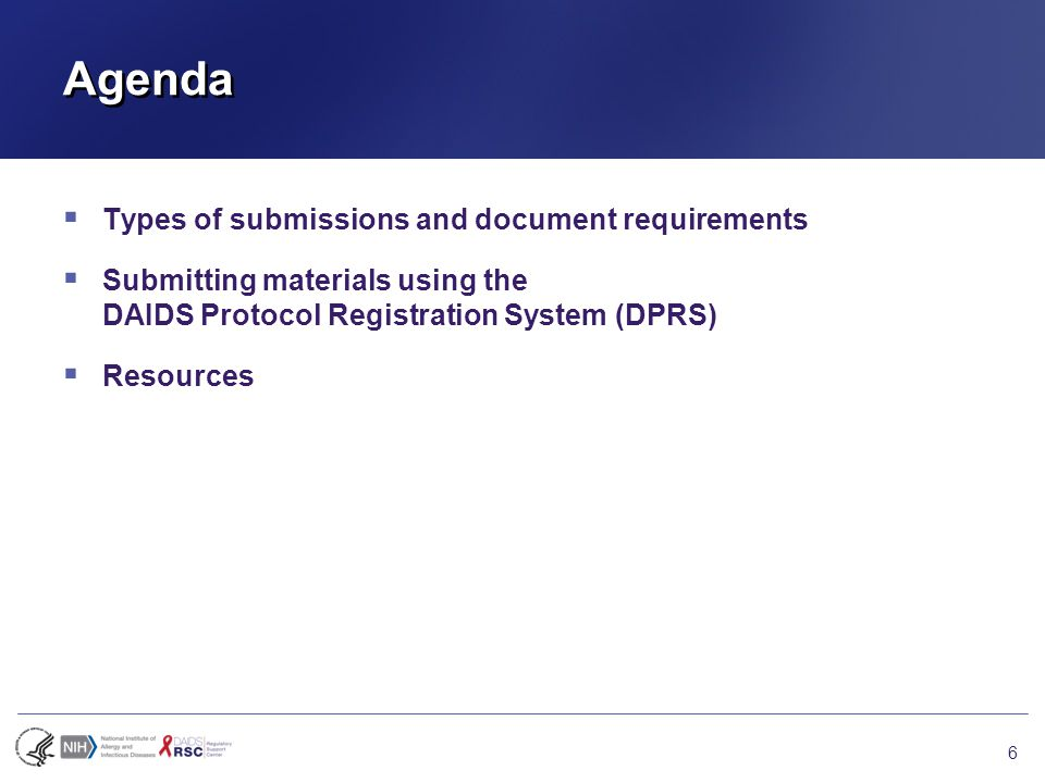 Agenda  Types of submissions and document requirements  Submitting materials using the DAIDS Protocol Registration System (DPRS)  Resources 6