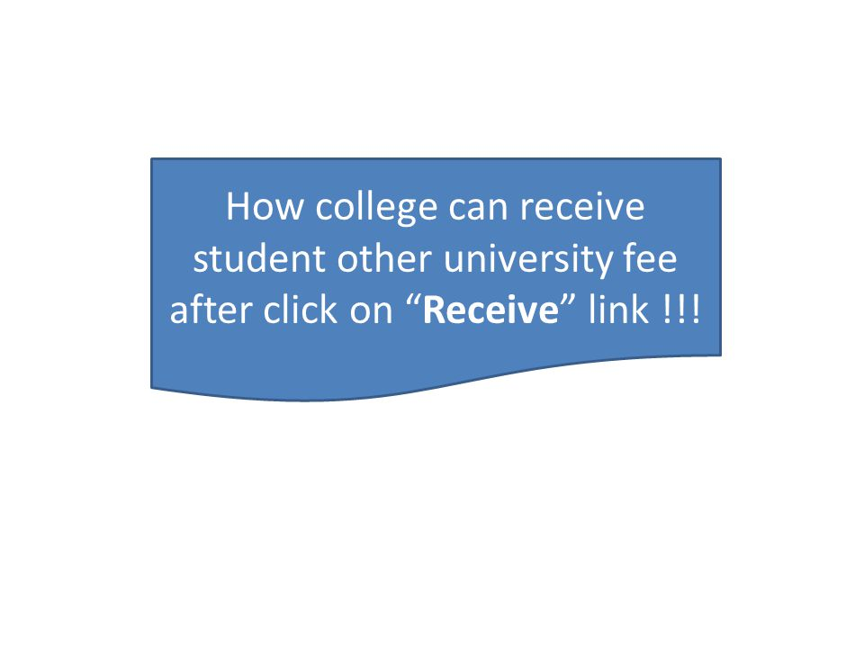 How college can receive student other university fee after click on Receive link !!!