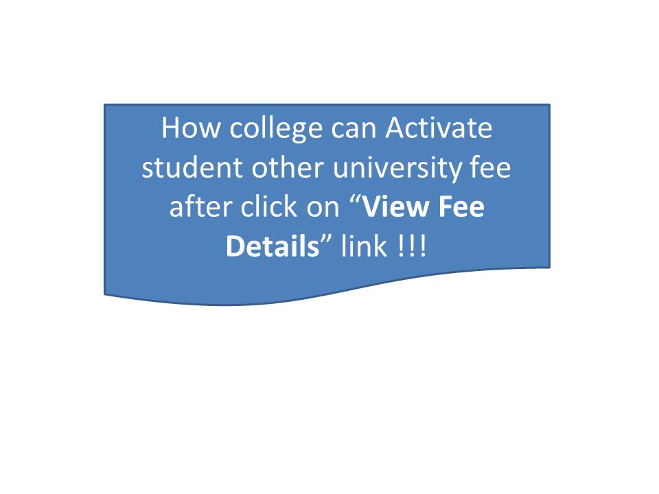 How college can Activate student other university fee after click on View Fee Details link !!!