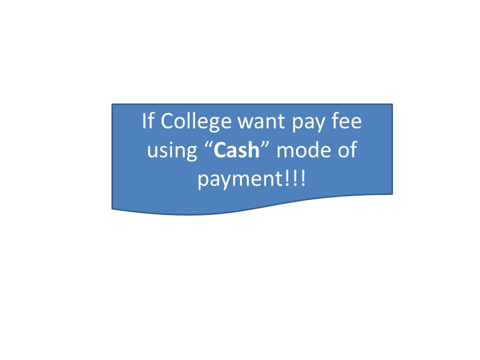 If College want pay fee using Cash mode of payment!!!