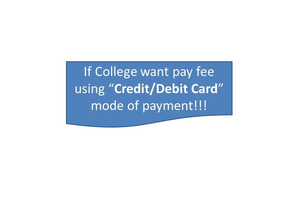 If College want pay fee using Credit/Debit Card mode of payment!!!