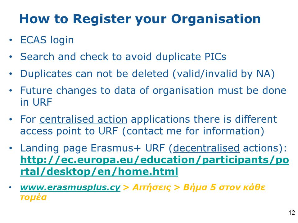How to Register your Organisation ECAS login Search and check to avoid duplicate PICs Duplicates can not be deleted (valid/invalid by NA) Future chang