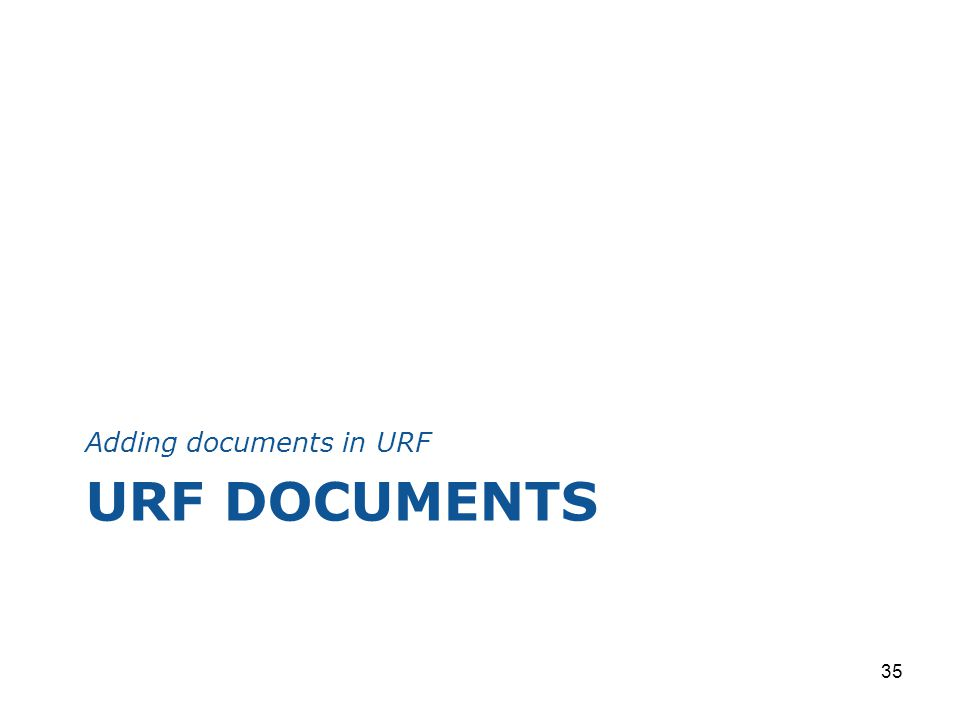 URF DOCUMENTS Adding documents in URF 35