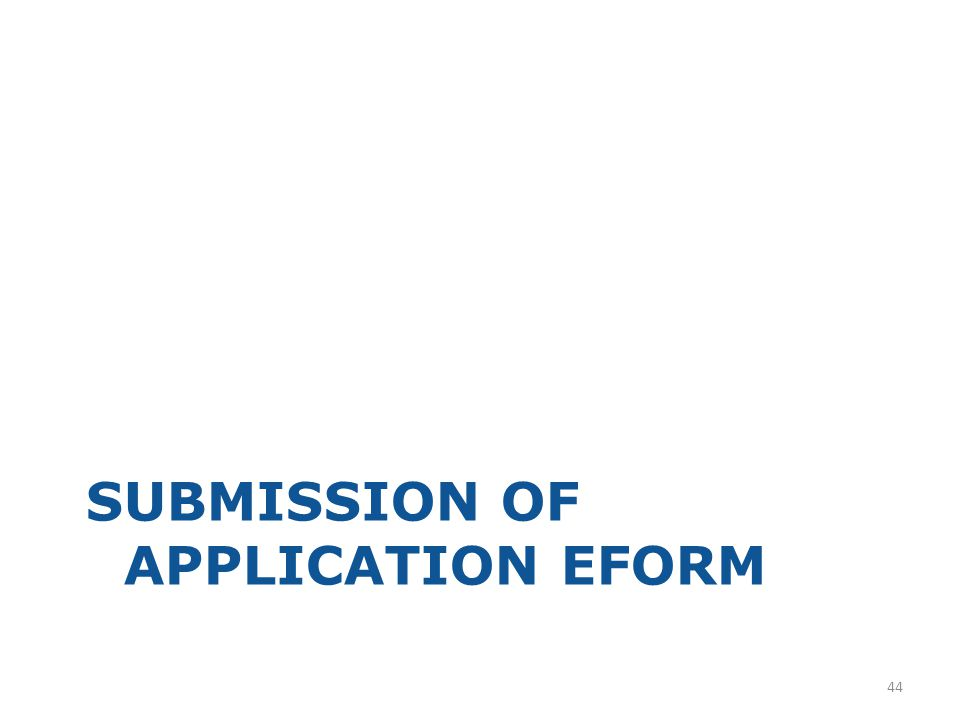 SUBMISSION OF APPLICATION EFORM 44