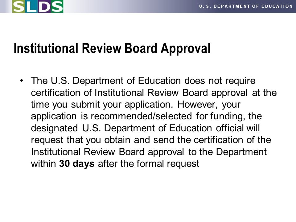 U. S. DEPARTMENT OF EDUCATION Institutional Review Board Approval The U.S. Department of Education does not require certification of Institutional Rev