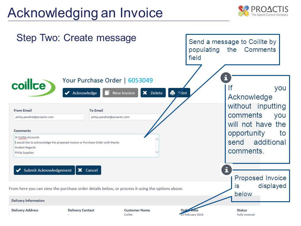 Acknowledging an Invoice Step Two: Create message Send a message to Coillte by populating the Comments field Proposed Invoice is displayed below If you Acknowledge without inputting comments you will not have the opportunity to send additional comments.