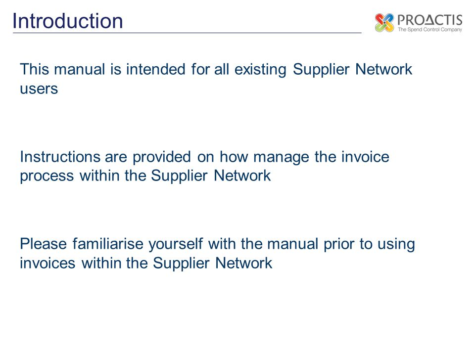 Introduction This manual is intended for all existing Supplier Network users Instructions are provided on how manage the invoice process within the Supplier Network Please familiarise yourself with the manual prior to using invoices within the Supplier Network