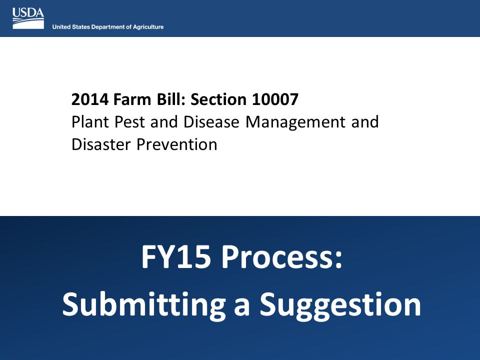 2014 Farm Bill: Section 10007 Plant Pest and Disease Management and Disaster Prevention FY15 Process: Submitting a Suggestion