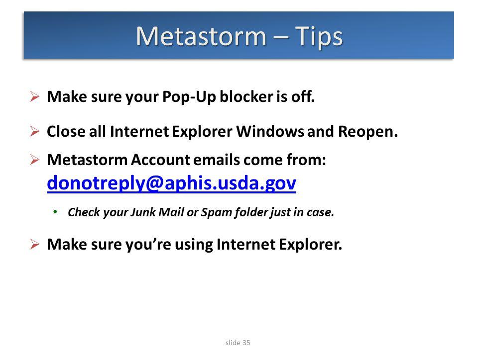 slide 35 Metastorm – Tips  Make sure your Pop-Up blocker is off.