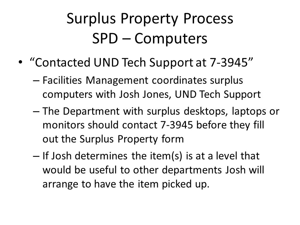 "Surplus Property Process SPD – Computers ""Contacted UND Tech Support at 7-3945"" – Facilities Management coordinates surplus computers with Josh Jones,"