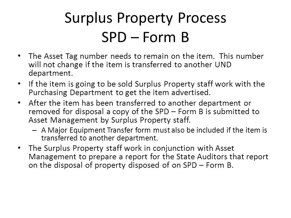Surplus Property Process SPD – Form B The Asset Tag number needs to remain on the item. This number will not change if the item is transferred to anot