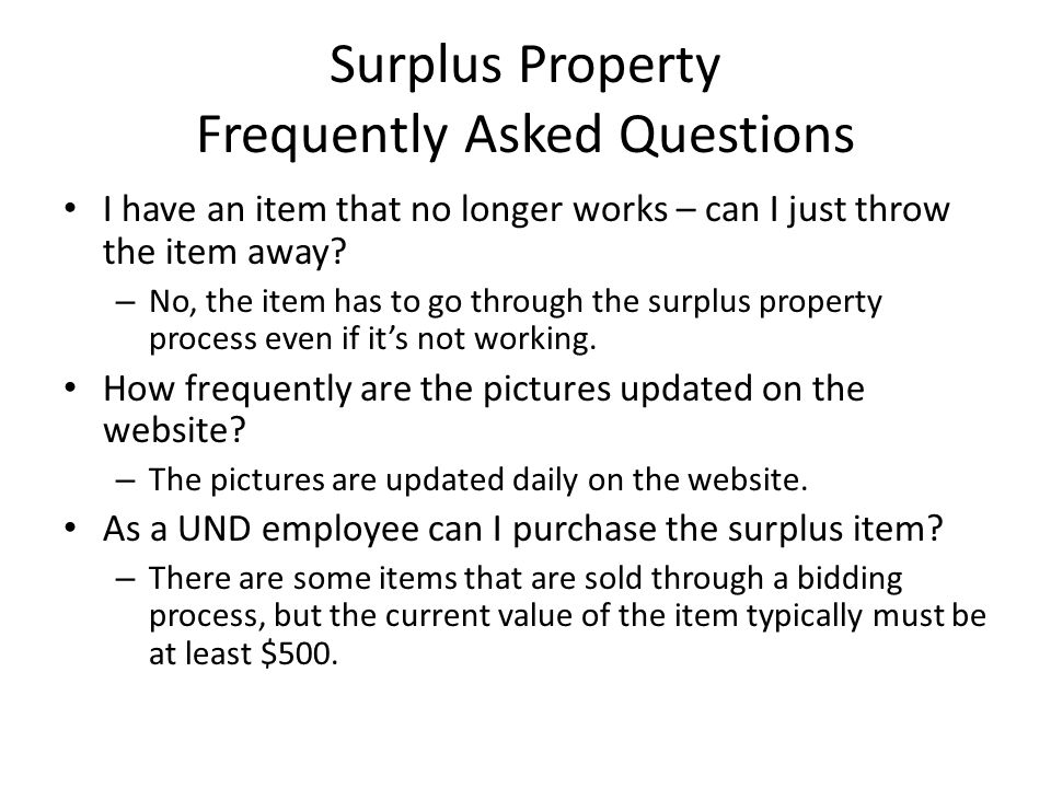Surplus Property Frequently Asked Questions I have an item that no longer works – can I just throw the item away? – No, the item has to go through the