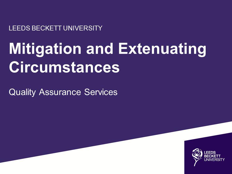 LEEDS BECKETT UNIVERSITY Mitigation and Extenuating Circumstances Quality Assurance Services