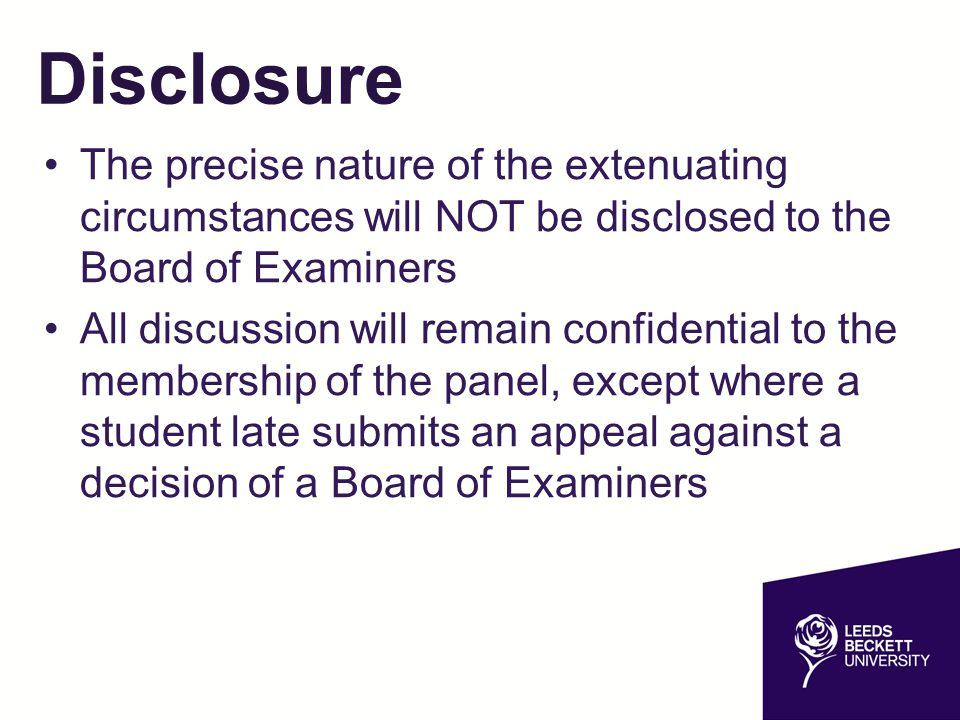 Disclosure The precise nature of the extenuating circumstances will NOT be disclosed to the Board of Examiners All discussion will remain confidential