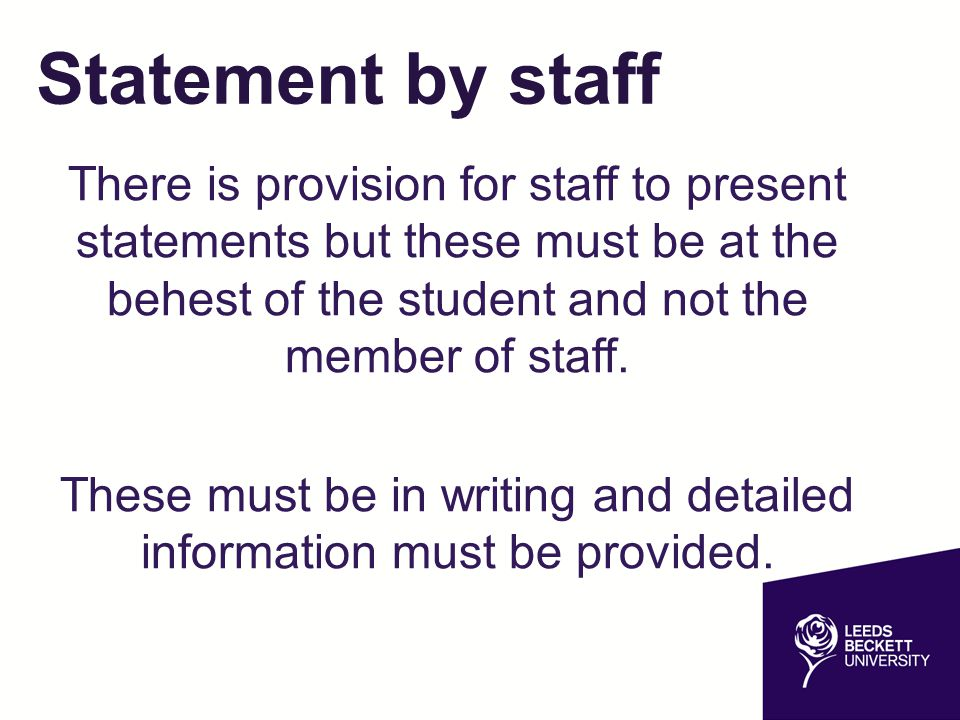 Statement by staff There is provision for staff to present statements but these must be at the behest of the student and not the member of staff. Thes