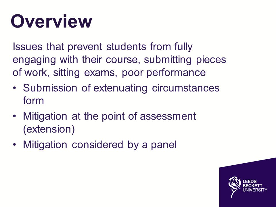 Overview Issues that prevent students from fully engaging with their course, submitting pieces of work, sitting exams, poor performance Submission of