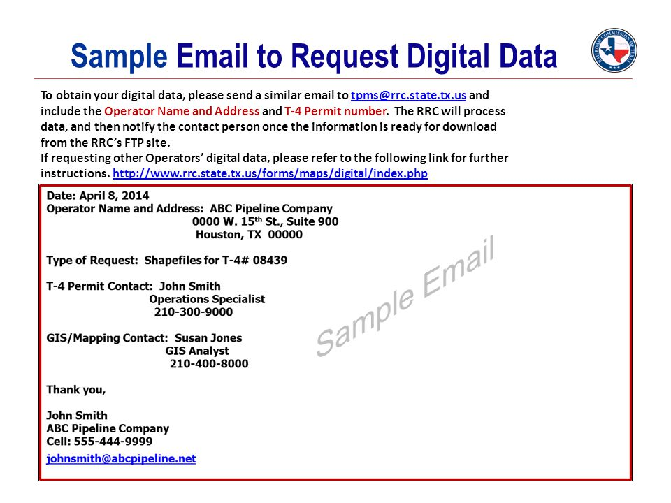 Sample Email to Request Digital Data To obtain your digital data, please send a similar email to tpms@rrc.state.tx.us andtpms@rrc.state.tx.us include
