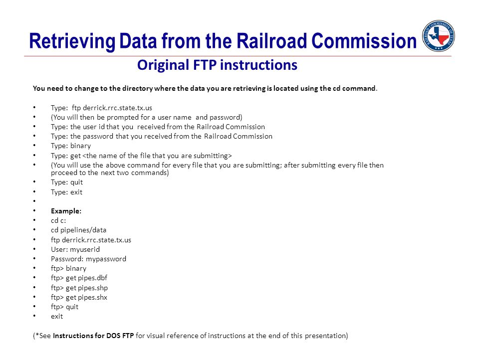 Retrieving Data from the Railroad Commission Original FTP instructions You need to change to the directory where the data you are retrieving is locate