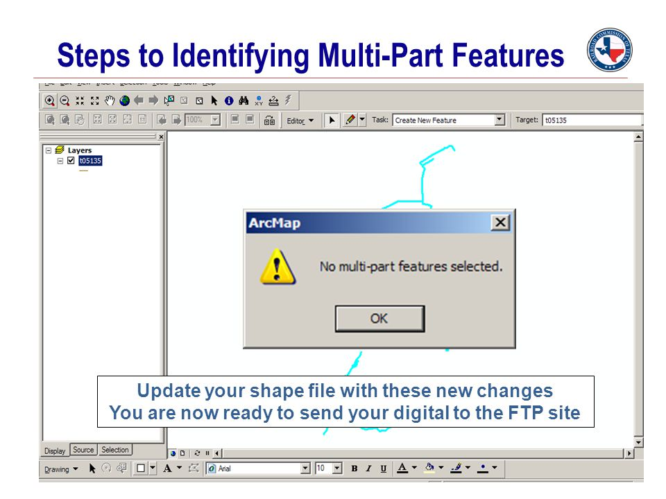 Steps to Identifying Multi-Part Features Update your shape file with these new changes You are now ready to send your digital to the FTP site
