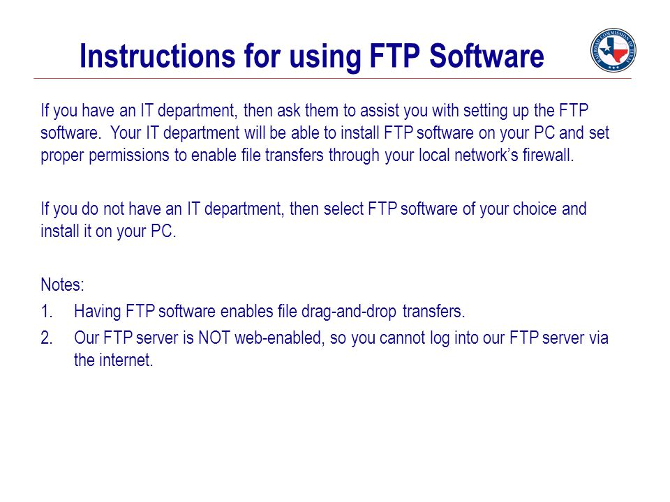 Instructions for using FTP Software If you have an IT department, then ask them to assist you with setting up the FTP software. Your IT department wil