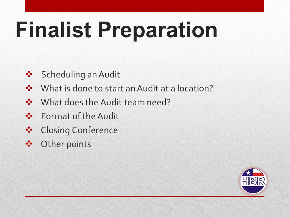 Finalist Preparation  Scheduling an Audit  What is done to start an Audit at a location.