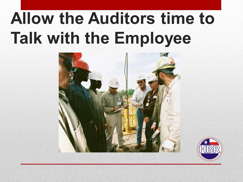 Allow the Auditors time to Talk with the Employee
