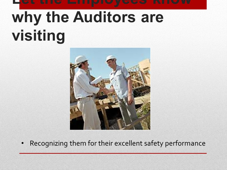 Let the Employees know why the Auditors are visiting Recognizing them for their excellent safety performance