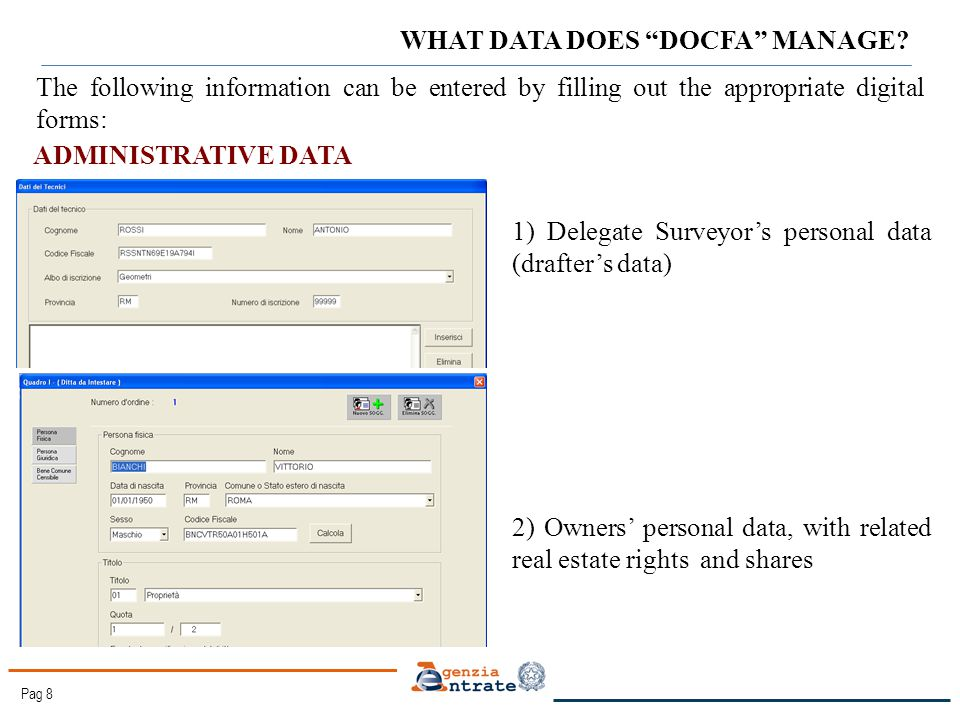 Pag 8 ADMINISTRATIVE DATA The following information can be entered by filling out the appropriate digital forms: 1) Delegate Surveyor's personal data (drafter's data) 2) Owners' personal data, with related real estate rights and shares WHAT DATA DOES DOCFA MANAGE?