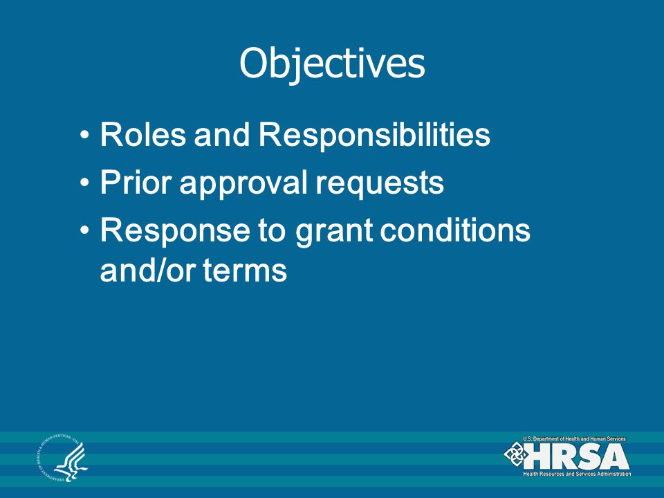 Roles and Responsibilities Recipient (you) HRSA Project Officer (PO) HRSA Grants Management Specialist (GMS) Payment Management System (PMS) Account Representative HRSA Call Center Staff