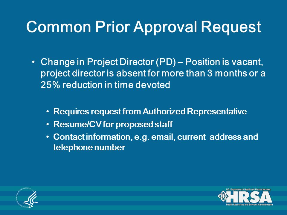 Common Prior Approval Request Change in Project Director (PD) – Position is vacant, project director is absent for more than 3 months or a 25% reducti