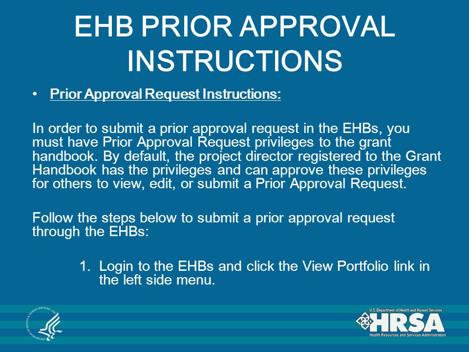 EHB PRIOR APPROVAL INSTRUCTIONS Prior Approval Request Instructions: In order to submit a prior approval request in the EHBs, you must have Prior Appr