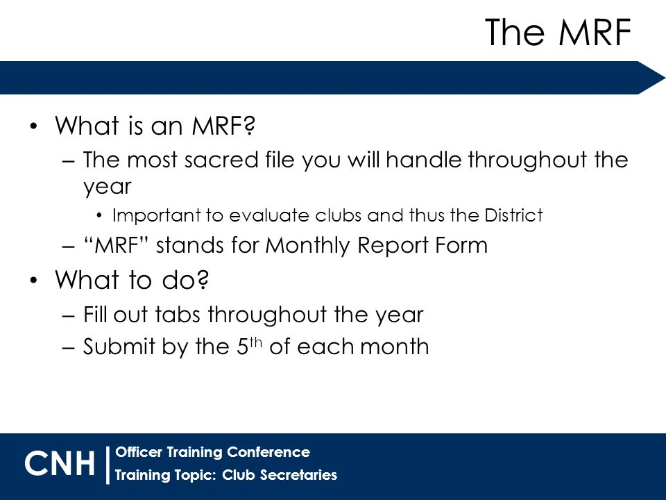 Training Topic: Club Secretaries | Officer Training Conference CNH What is an MRF.