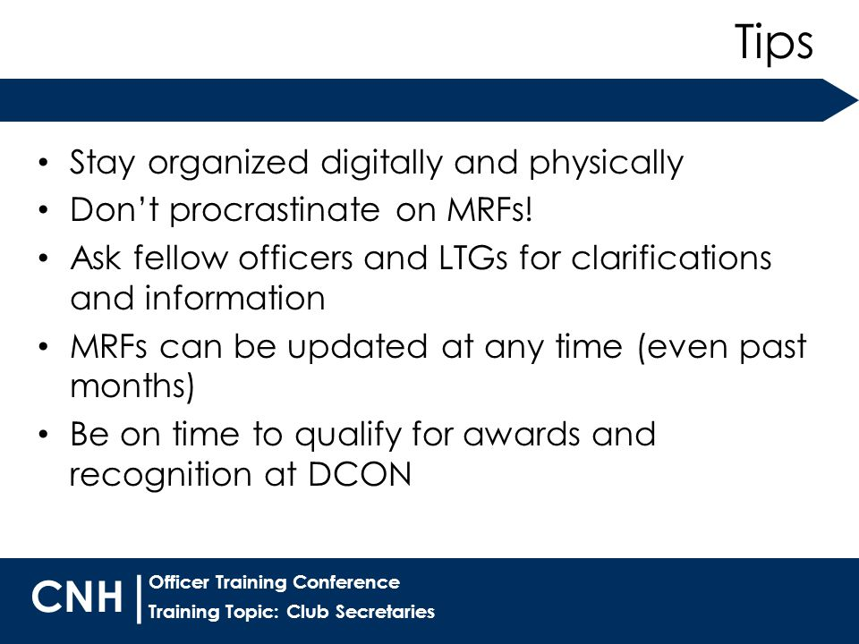 Training Topic: Club Secretaries | Officer Training Conference CNH Stay organized digitally and physically Don't procrastinate on MRFs.